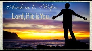 Awaken to Hope: Lord, If it is You