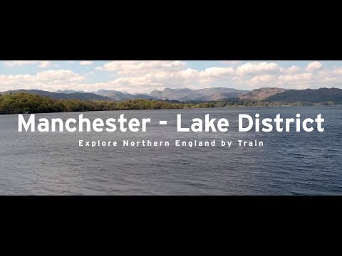 Manchester-Lake District! Explore Northern England by Train