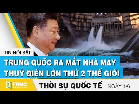 Thời sự quốc tế ngày 1/6, Trung Quốc ra mắt nhà máy thuỷ điện lớn thứ 2 sau đập Tam Hiệp   FBNC