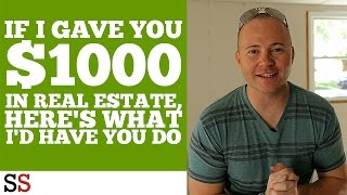 If I Gave You $1000 in Real Estate, Here's What I'd Have You Do