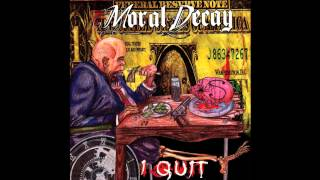 """Moral Decay """"I Quit"""""""