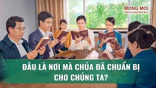 """Phim ngắn về Cơ đốc giáo """"MONG MỎI"""" :Đâu là nơi mà Chúa đã chuẩn bị cho chúng ta?"""