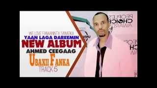 Ahmed Ceegaag 2014 Yaan Laga Dareemin Track 5 Ubaxi Fanka