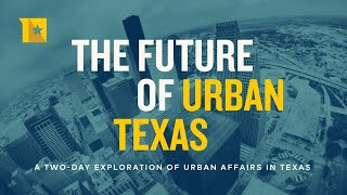 The Future of Urban Texas - A Conversation with the Mayors