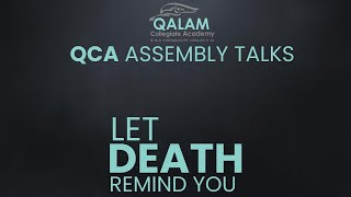 Let Death Remind You | QCA Assembly Talks | Qalam Collegiate Academy.
