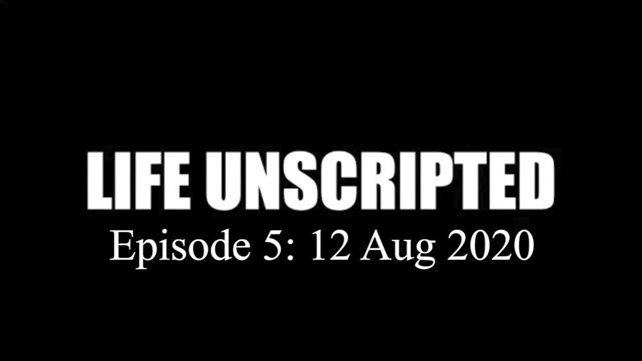 Life Unscripted Ep 5