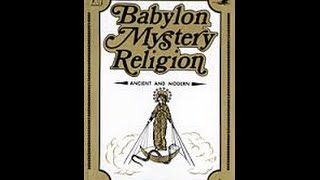"Babylon Mystery Religion Chapter 1:BABYLON ""SUN WORSHIP"" SOURCE OF ALL FALSE RELIGION"
