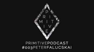 Primitive Podcast #003 | Peter Falucskai [Tech House & Techno DJ Set]