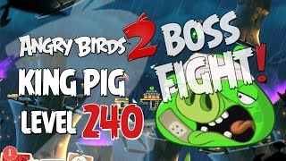 angry Birds 2 Boss Fight 27! King Pig Level 240 Walkthrough