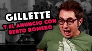 Gillette y el anuncio con Berto Romero 🙅🏻♂️ Masculinidad tóxica
