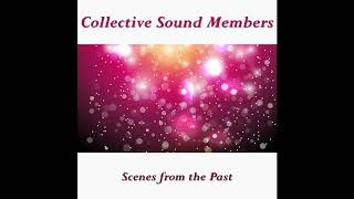 Collective Sound Members - Scenes from the past (Preview)