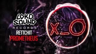 Prometheus (Original Mix) - Rettchit [LokoSound Records]