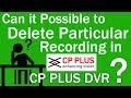 Can it Possible to delete particular recording in cp plus dvr ?? 2018