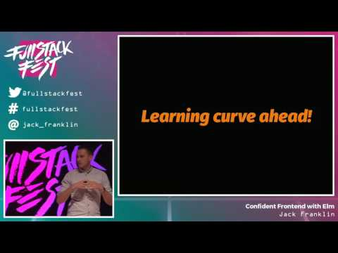 Confident Frontend with Elm (Jack Franklin) - Full Stack Fes