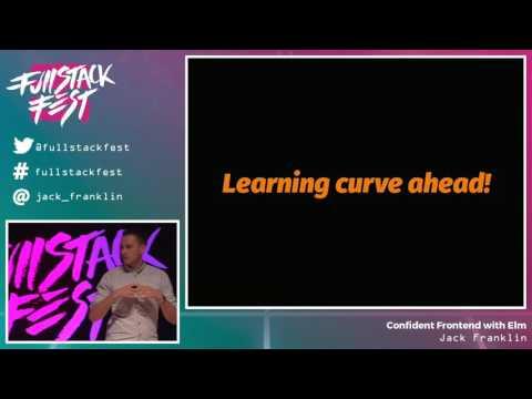 Confident Frontend with Elm (Jack Franklin) - Full Stack Fest 2016