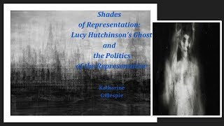 Gillespie, Katharine - Shades of Representation: Lucy Hutchinson's Ghost
