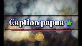 Caption Papua Keren  Kata-kata Anak Papua