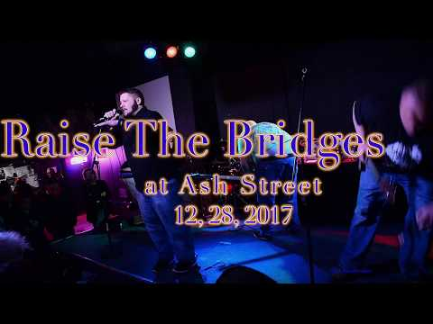 Raise The Bridges  at Ash Street  12, 28, 2017  -Full Set