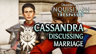 Dragon Age: Inquisition - Trespasser DLC - Cassandra Discussing Marriage (Romance)
