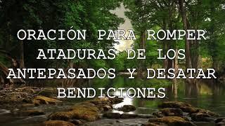 ORACIÓN PARA ROMPER ATADURAS DE LOS ANTEPASADOS Y DESATAR LAS BENDICIONES