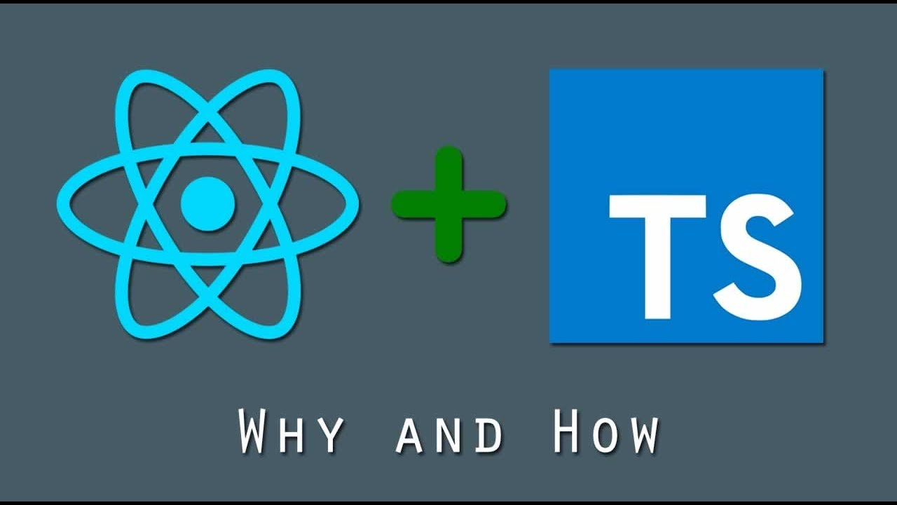 React + TypeScript : Why and How