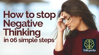 How to stop NEGATIVE THINKING in 6 simple steps? - Personality Development Video by Skillopedia