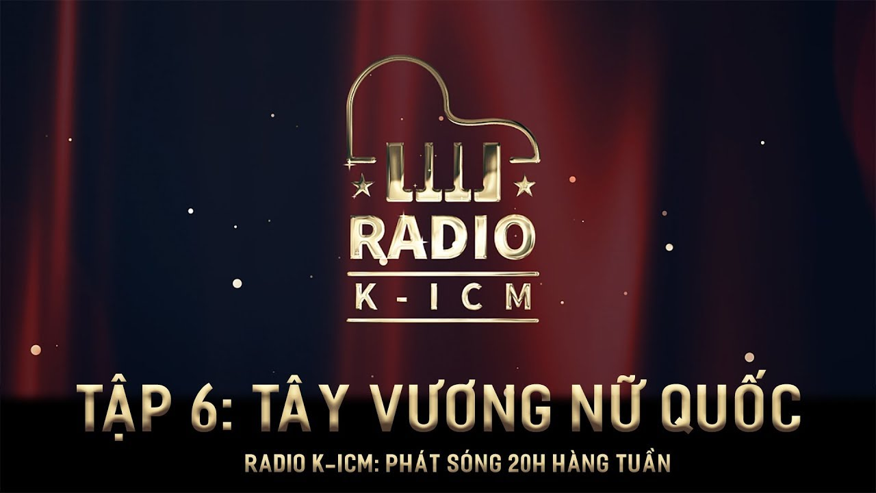 RADIO K-ICM   TÂY VƯƠNG NỮ QUỐC ( Nữ Nhi Tình ) TẬP 6