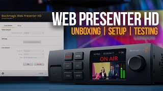 BLACKMAGIC DESIGN WEB PRESENTER HD | Unboxing, Setup, & Testing