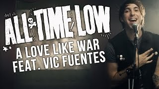 Repeat youtube video All Time Low - A Love Like War (Feat. Vic Fuentes) (Official Music Video)