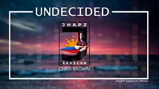 UNDECIDED - CHRIS BROWN (JHAPZ SADICON REDRUM)