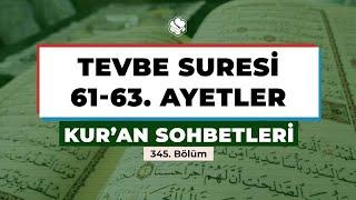Kur'an Sohbetleri | TEVBE SURESİ 61-63. AYETLER