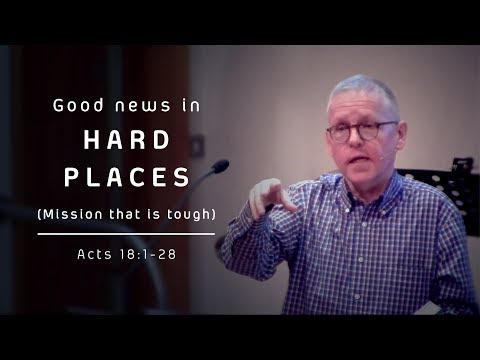 """Good news in HARD PLACES (Mission that is tough)"" - Acts 18:1-28 - Andrew Page"