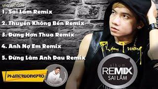 Album Sai Lầm Remix 2015 - Phạm Trưởng