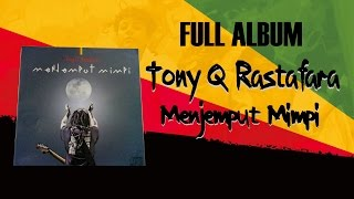Video Tony Q Rastafara - Menjemput Mimpi (Full album 2014) download MP3, 3GP, MP4, WEBM, AVI, FLV Maret 2018