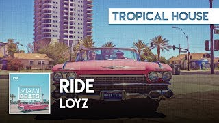 LOYZ - Ride  [Miami Beats]