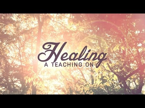 A Teaching on Healing - Executive Pastor Brent Kimball