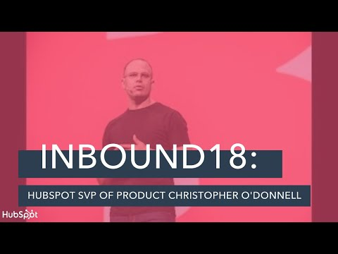 INBOUND 2018: HubSpot SVP of Product Christopher O'Donnell ...