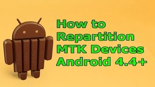 How to Repartition MTK China Phones / Tablets - Android KITKAT Storage FIX [HD]