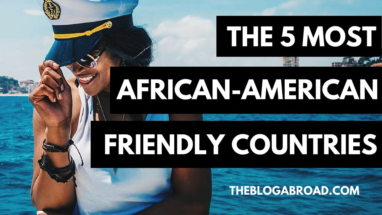 The Most AfricanAmerican Friendly Countries YouTube - 10 countries travelers should avoid in 2016