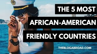 The 5 Most African-American Friendly Countries thumbnail