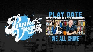 """Play Date """"We All Shine"""" Punks in Vegas Stripped Down Session"""
