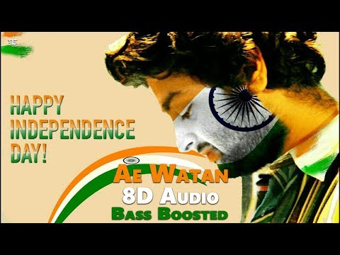Indipendence Day Special | Ae Watan | 8D Audio | Arijit Singh | Bass Boosted | HQ
