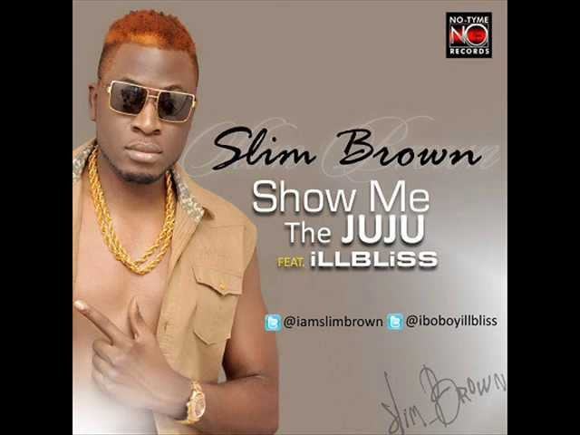 Slim Brown FT ill Bliss- Show me the JUJU