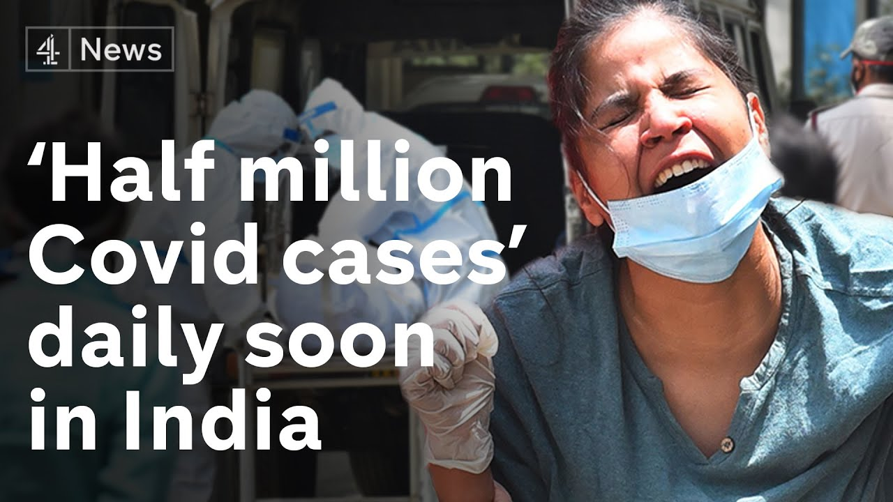 India: Half a million Covid-19 cases per day predicted as hospitals run out of oxygen
