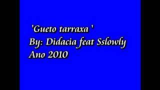 Didacia feat Sslowly - Gueto tarraxa [ 2010 ]