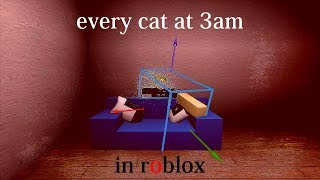 Every Cat At 3AM but badly recreated in roblox