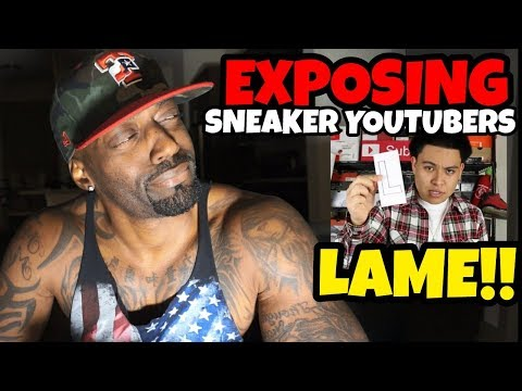 EXPOSING THESE LAME SNEAKER YOUTUBERS 1 BY 1