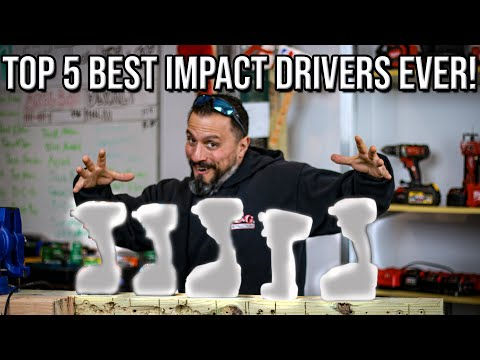 TOP 5 BEST IMPACT DRIVERS EVER MADE IN THE WORLD!