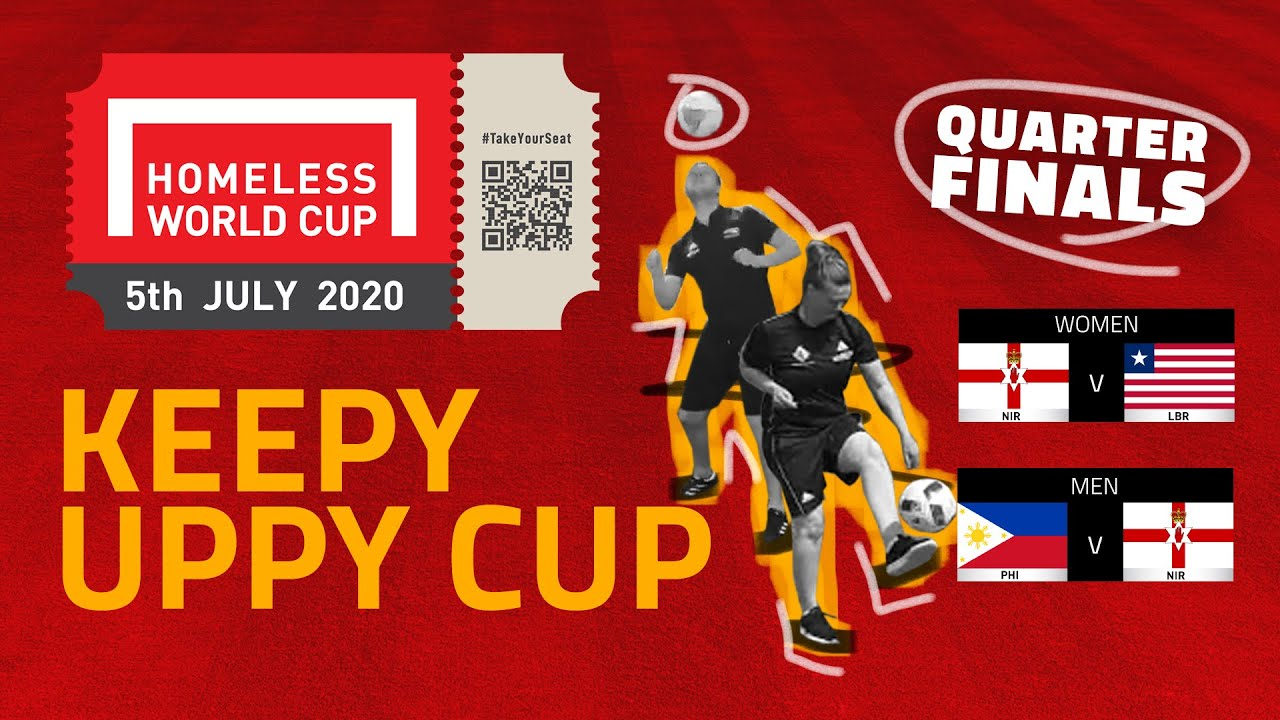 Homeless World (Keepy Uppy) Cup-Quarter Finals, N.Ireland v Liberia (W), Philippines v N.Ireland (M)