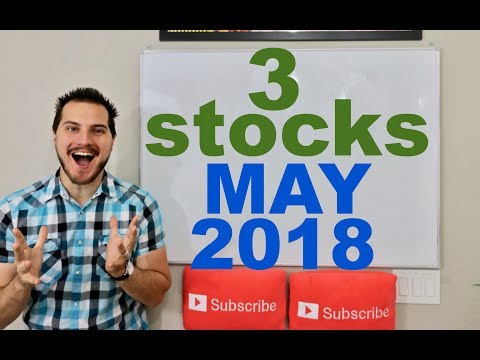 3 STOCKS TO WATCH! MAY 2018